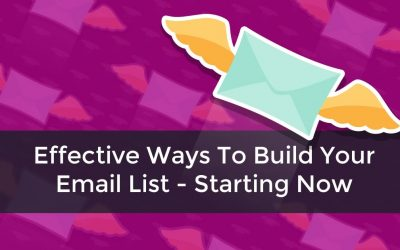 Effective Ways To Build Your Email List – Starting Now