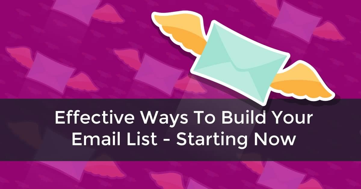 Effective Ways To Build Your Email List - Starting Now