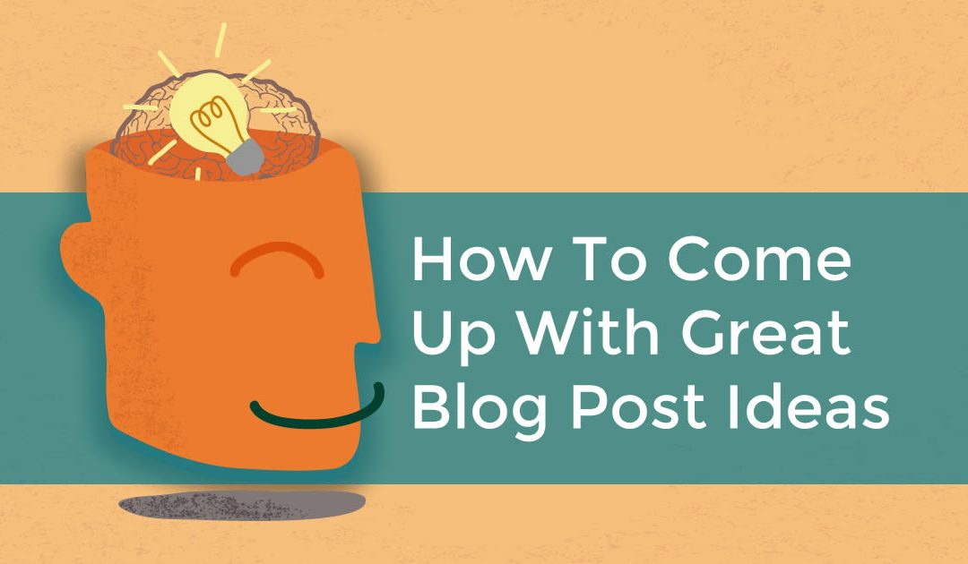How To Come Up With Great Blog Post Ideas