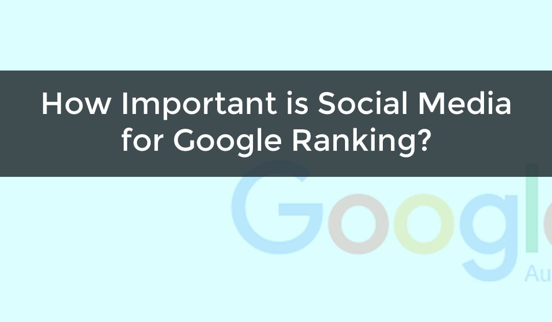 How Important is Social Media for Google Ranking