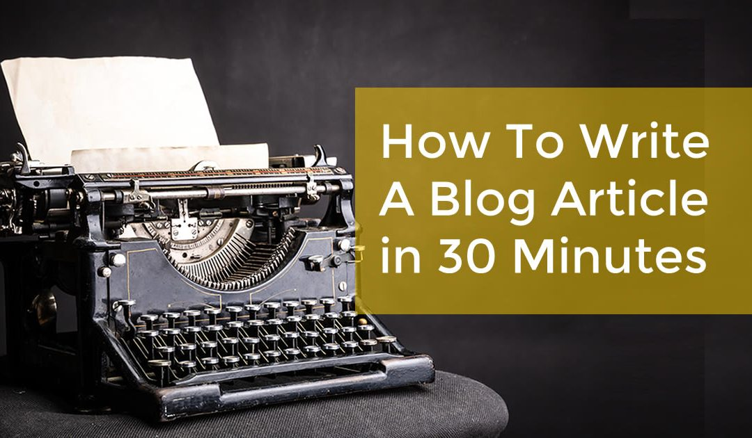 How To Write A Blog Article In 30 Minutes