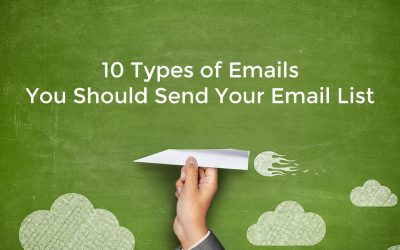 10 Types of Emails You Should Send Your Email List